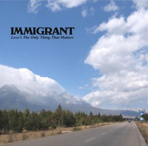 Immigrant – Love's The Only Thing That Matters
